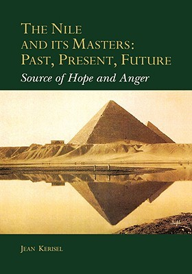Nile and Its Masters: Past, Present, Future: Source of Hope and Anger  by  Jean Kerisel