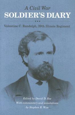 A Civil War Soldiers Diary: Valentine C. Randolph, 39th Illinois Regiment Valentine C. Randolph
