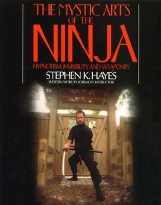 The Mystic Arts of the Ninja the Mystic Arts of the Ninja Stephen K. Hayes