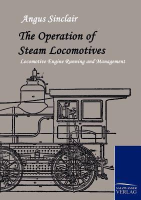 The Operation of Steam Locomotives  by  Angus Sinclair
