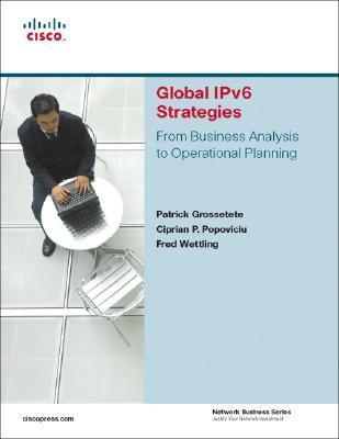 Global IPV6 Strategies: From Business Analysis to Operational Planning  by  Patrick Grossetete