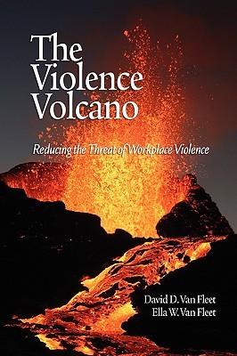 The Violence Volcano: Reducing the Threat of Workplace Violence David D. Van Fleet