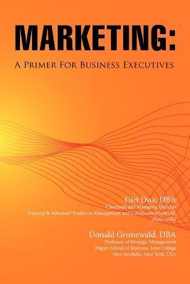 Marketing: A Primer for Business Executives  by  Giri Dua