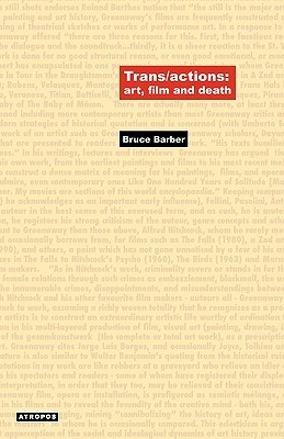Trans/Actions: Art, Film and Death  by  Bruce Barber