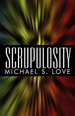 Scrupulosity  by  Michael S. Love