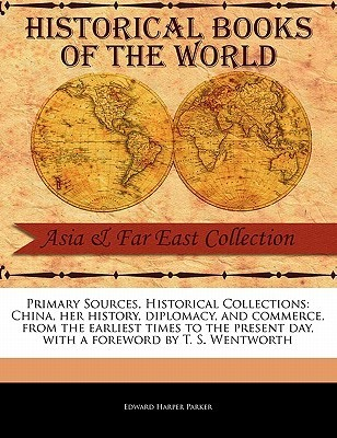 China, Her History, Diplomacy, and Commerce, from the Earliest Times to the Present Day  by  Edward Harper Parker