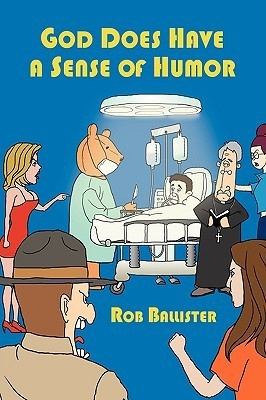 God Does Have a Sense of Humor  by  Rob Ballister