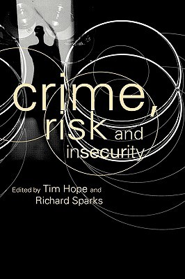 Crime, Risk and Insecurity: Law and Order in Everyday Life and Political Discourse  by  Tim Hope
