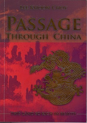 Passage Through China: This Land So Rich in Beauty Lee Khoon Choy Lee