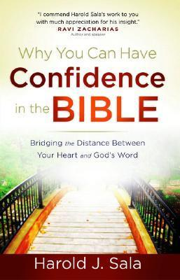 Why You Can Have Confidence in the Bible: Bridging the Distance Between Your Heart and Gods Word Harold J. Sala
