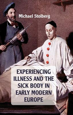 Experiencing Illness and the Sick Body in Early Modern Europe Michael Stolberg