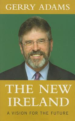 The New Ireland: A Vision for the Future  by  Gerry Adams