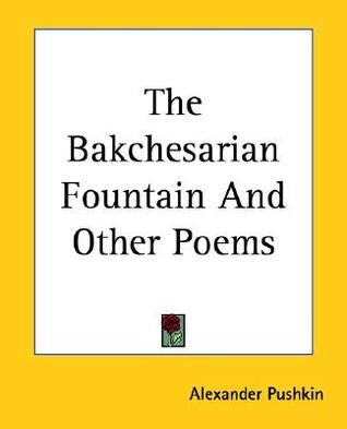The Bakchesarian Fountain and Other Poems Alexander Pushkin