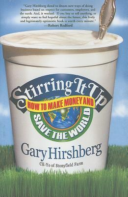 Stirring It Up: How to Make Money and Save the World Gary Hirshberg