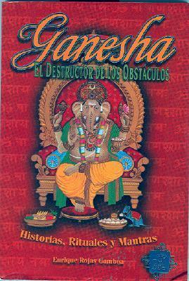 Ganesha el Destructor de Obstaculos: Historias, Simbolismo y Rituales  by  Enrique Rojas Gamboa