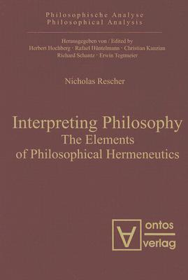 Interpreting Philosophy: The Elements of Philosophical Hermeneutics Nicholas Rescher
