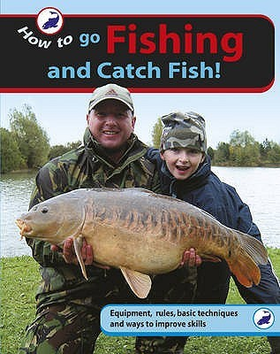 How to Go Fishing and Catch Fish!. Gareth Purnell  by  Gareth Purnell