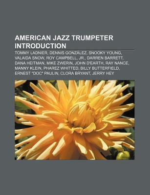 American Jazz Trumpeter Introduction: Tommy Ladnier, Dennis Gonz Lez, Snooky Young, Valaida Snow, Roy Campbell, JR., Darren Barrett  by  Source Wikipedia
