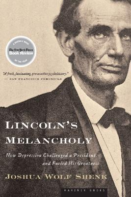Lincolns Melancholy: How Depression Challenged a President and Fueled His Greatness Joshua Wolf Shenk
