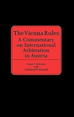 The Vienna Rules: A Commentary on International Arbitration in Austria Franz T. Schwartz