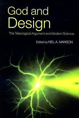 God and Design: The Teleological Argument and Modern Science Neil A. Manson