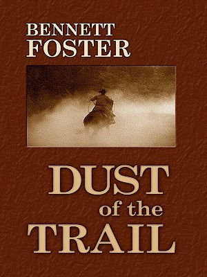 Dust of the Trail  by  Bennett Foster