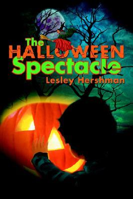 The Halloween Spectacle Lesley Hershman