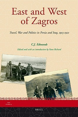 East and West of Zagros: Travel, War and Politics in Persia and Iraq 1913-1921  by  C.J. Edmonds
