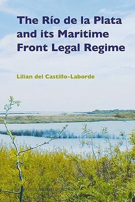 The Rio de La Plata and Its Maritime Front Legal Regime  by  Lilian del Castillo-Laborde