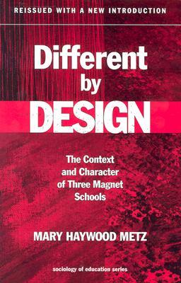 Different  by  Design: The Context and Character of Three Magnet Schools by Mary Haywood Metz