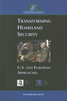 Transforming Homeland Security: U.S. and European Approaches Esther Brimmer