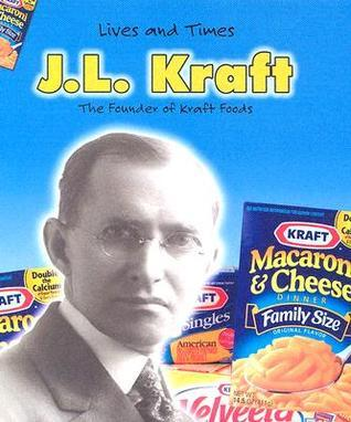 J.L. Kraft: The Founder of Kraft Foods  by  Rebecca Vickers
