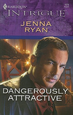 Dangerously Attractive (Harlequin Intrigue #1078) Jenna Ryan