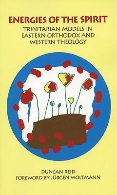 Energies of the Spirit: Trinitarian Models in Eastern Orthodox and Western Theology  by  Duncan Reid