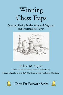 Winning Chess Traps: Opening Tactics for the Advanced Beginner and Intermediate Player  by  Robert M. Snyder