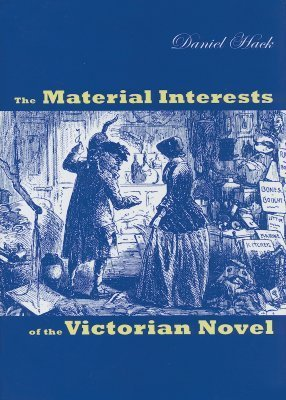 The Material Interests of the Victorian Novel  by  Daniel Hack