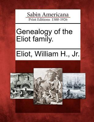 Genealogy of the Eliot Family.  by  William H. Jr. Eliot