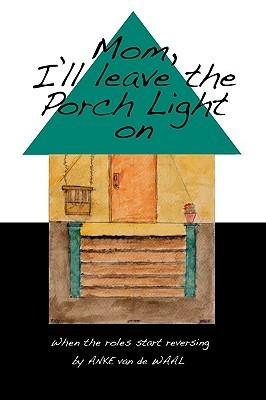 Mom! Ill Leave the Porch Light on Anke Van de Waal
