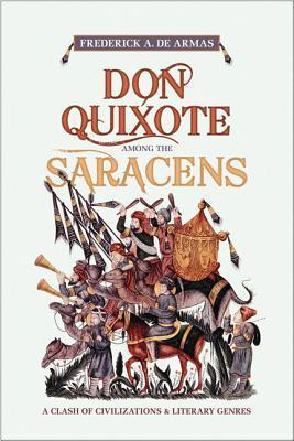 Don Quixote Among The Saracens: A Clash Of Civilizations And Literary Genres Frederick A. de Armas