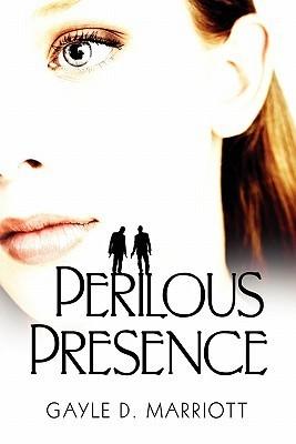 Perilous Presence Gayle D. Marriott