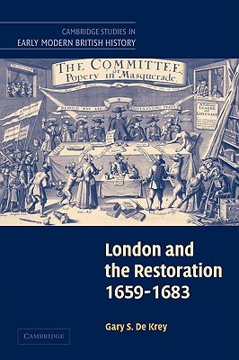 London and the Restoration, 1659 1683  by  Gary S. De Krey