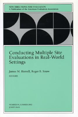 Conducting Multiple Site Evaluations in Real-World Settings: New Directions for Evaluation, Number 94 James M. Herrell