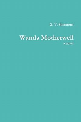 Wanda Motherwell, a Novel G. V. Simmons