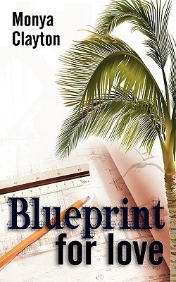 Blueprint for Love  by  Monya Clayton