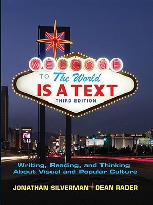 The World is a Text: Writing, Reading and Thinking About Visual and Popular Culture (3rd Edition)  by  Jonathan Silverman