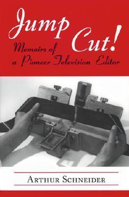 Jump Cut!: Memoirs of a Pioneer Television Editor. Leagues Arthur Schneider