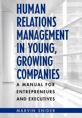 Human Relations Management In Young, Growing Companies: A Manual For Entrepreneurs And Executives Marvin Snider