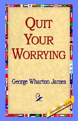 Quit Your Worrying George Wharton James