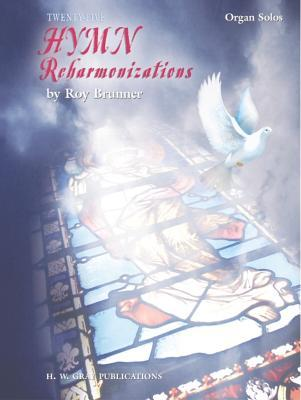 Twenty-Five Hymn Reharmonizations Twenty-Five Hymn Reharmonizations Roy Brunner