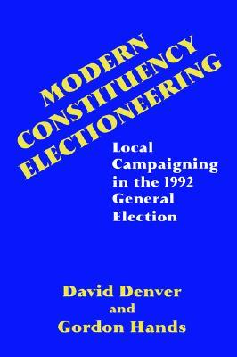 Modern Constituency Electioneering: Local Campaigning in the 1992 General Election  by  David Denver
